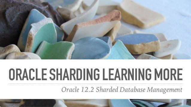 ORACLESHARDINGLEARNINGMORE Oracle 12.2 Sharded Database Management
