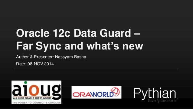 Oracle 12c Data Guard –  Far Sync and what's new  Author & Presenter: Nassyam Basha  Date: 08-NOV-2014