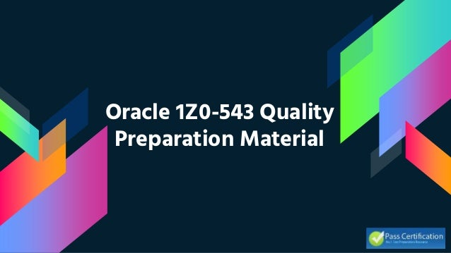 Oracle 1Z0-543 Quality Preparation Material