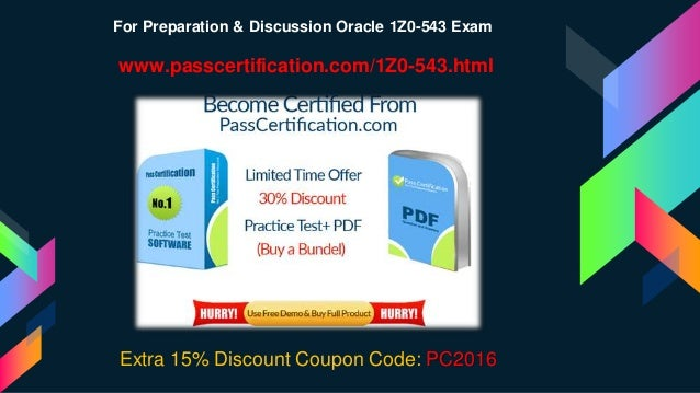 Extra 15% Discount Coupon Code: PC2016 For Preparation & Discussion Oracle 1Z0-543 Exam www.passcertification.com/1Z0-543....