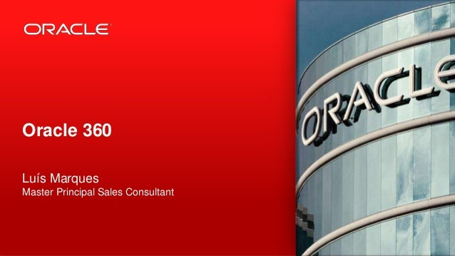 Oracle 360 Luís Marques Master Principal Sales Consultant  1  Copyright © 2012, Oracle and/or its affiliates. All rights r...