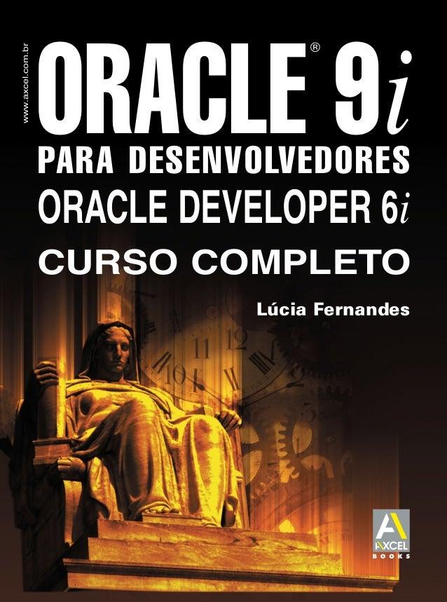 ®www.axcel.com.br                   ORACLE 9i                   PARA DESENVOLVEDORES                   ORACLE DEVELOPER 6i...