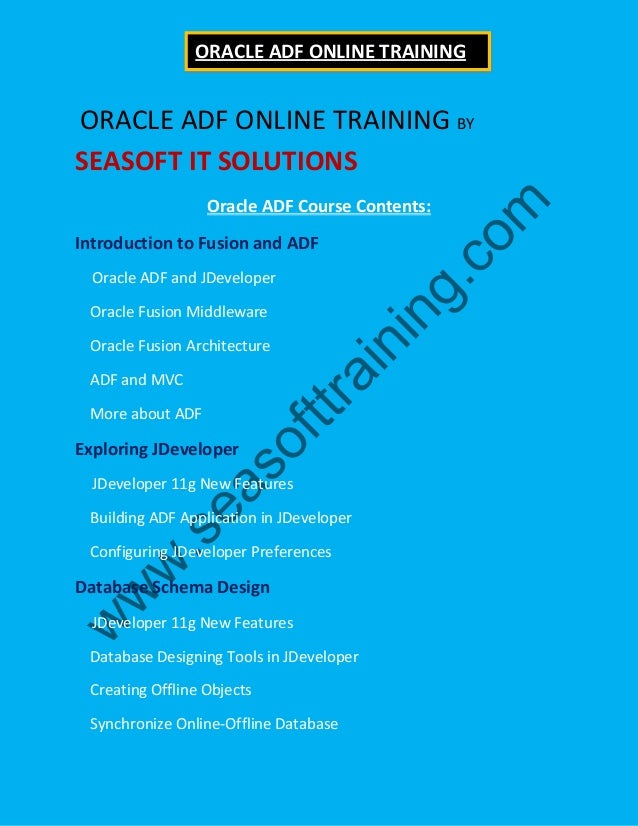 ORACLE ADF ONLINE TRAINING BY SEASOFT IT SOLUTIONS Oracle ADF Course Contents: Introduction to Fusion and ADF Oracle ADF a...