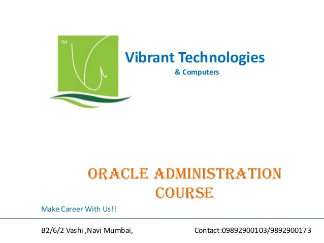 Vibrant Technologies & Computers Oracle administration COURSE Make Career With Us!! B2/6/2 Vashi ,Navi Mumbai, Contact:098...