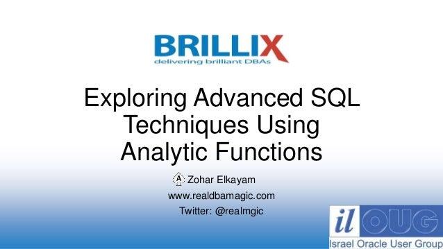 Zohar Elkayam www.realdbamagic.com Twitter: @realmgic Exploring Advanced SQL Techniques Using Analytic Functions