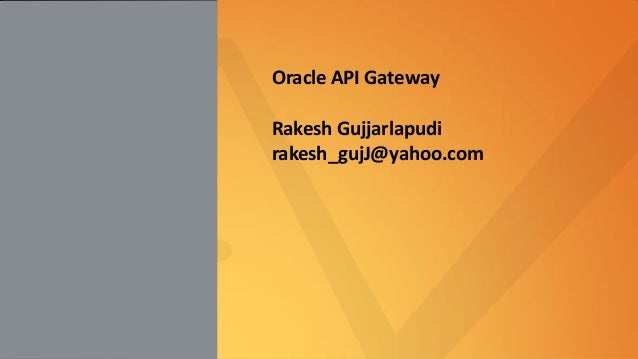 Oracle API Gateway Rakesh Gujjarlapudi rakesh_gujJ@yahoo.com