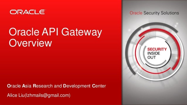 Copyright © 2013, Oracle and/or its affiliates. All rights reserved.1 Oracle API Gateway Overview Oracle Asia Research and...