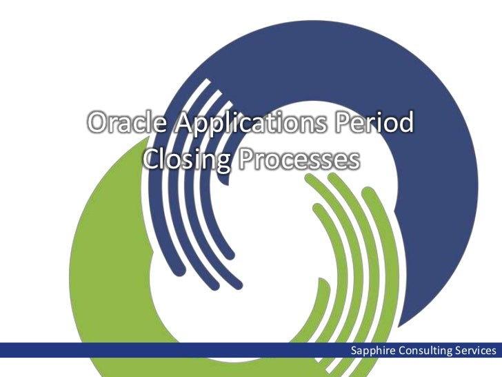 Oracle Applications Period    Closing Processes                    Sapphire Consulting Services