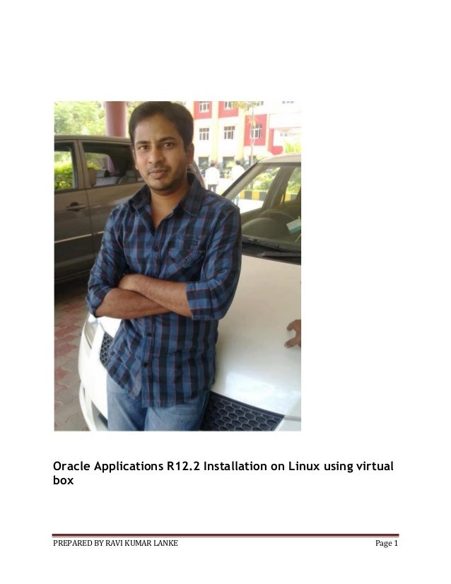 Oracle Applications R12.2 Installation on Linux using virtual box  PREPARED BY RAVI KUMAR LANKE  Page 1