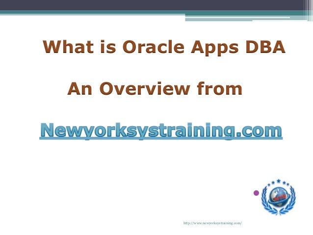 http://www.newyorksystraining.com/ • What is Oracle Apps DBA An Overview from