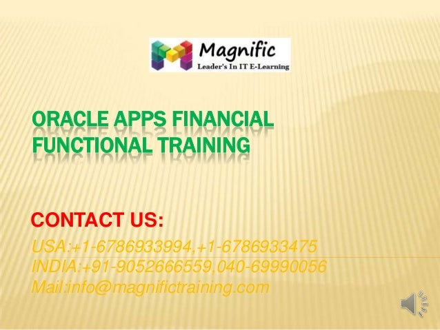ORACLE APPS FINANCIAL FUNCTIONAL TRAINING  CONTACT US: USA:+1-6786933994,+1-6786933475 INDIA:+91-9052666559,040-69990056 M...