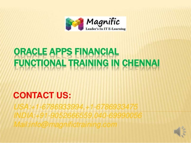 ORACLE APPS FINANCIAL FUNCTIONAL TRAINING IN CHENNAI  CONTACT US: USA:+1-6786933994,+1-6786933475 INDIA:+91-9052666559,040...