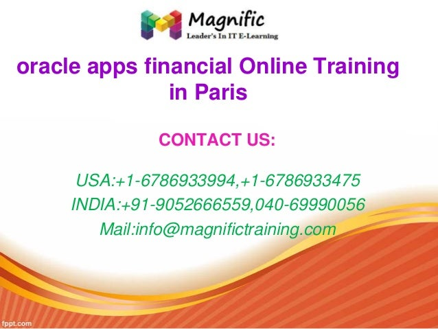 oracle apps financial Online Training in Paris CONTACT US: USA:+1-6786933994,+1-6786933475 INDIA:+91-9052666559,040-699900...