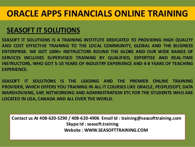 ORACLE APPS FINANCIALS ONLINE TRAINING SEASOFT IT SOLUTIONS SEASOFT IT SOLUTIONS IS A TRAINING INSTITUTE DEDICATED TO PROV...