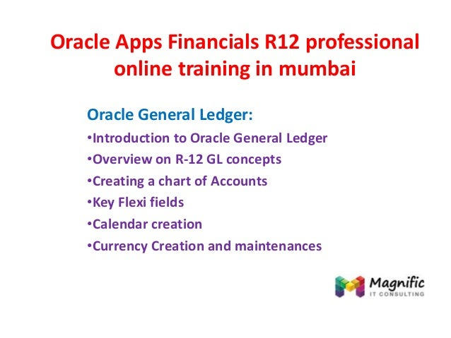 Oracle Apps Financials R12 professional online training in mumbai Oracle General Ledger: •Introduction to Oracle General L...