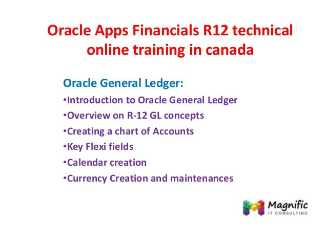 Oracle Apps Financials R12 technical online training in canada Oracle General Ledger: •Introduction to Oracle General Ledg...