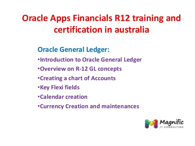 Oracle Apps Financials R12 training and certification in australia Oracle General Ledger: •Introduction to Oracle General ...