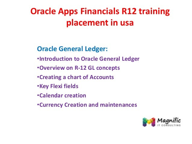 Oracle Apps Financials R12 training placement in usa Oracle General Ledger: •Introduction to Oracle General Ledger •Overvi...