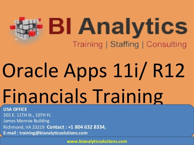 Oracle Apps 11i/ R12 Financials TrainingUSA OFFICE 301 E. 11TH St., 10TH FL James Monroe Building Richmond, VA 23219 Conta...