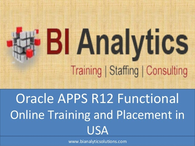 Oracle APPS R12 Functional Online Training and Placement in USA www.bianalyticsolutions.com