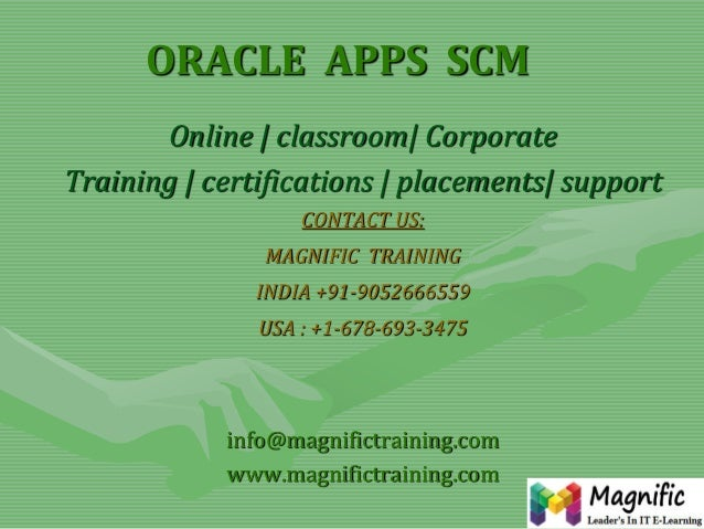 ORACLE APPS SCM Online   classroom  Corporate Training   certifications   placements  support CONTACT US:  MAGNIFIC TRAINI...