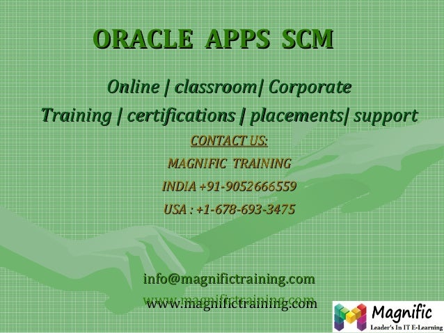 ORACLE APPS SCM Online | classroom| Corporate Training | certifications | placements| support CONTACT US: MAGNIFIC TRAININ...