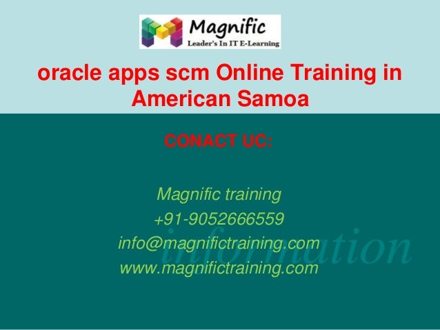 oracle apps scm Online Training in American Samoa CONACT UC:  Magnific training +91-9052666559 info@magnifictraining.com w...