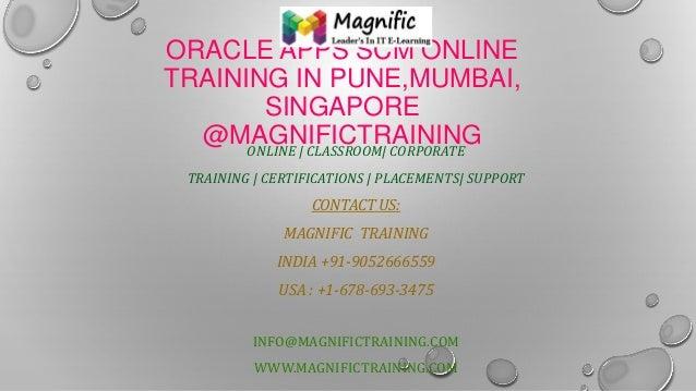 ORACLE APPS SCM ONLINE TRAINING IN PUNE,MUMBAI, SINGAPORE @MAGNIFICTRAININGONLINE   CLASSROOM  CORPORATE TRAINING   CERTIF...