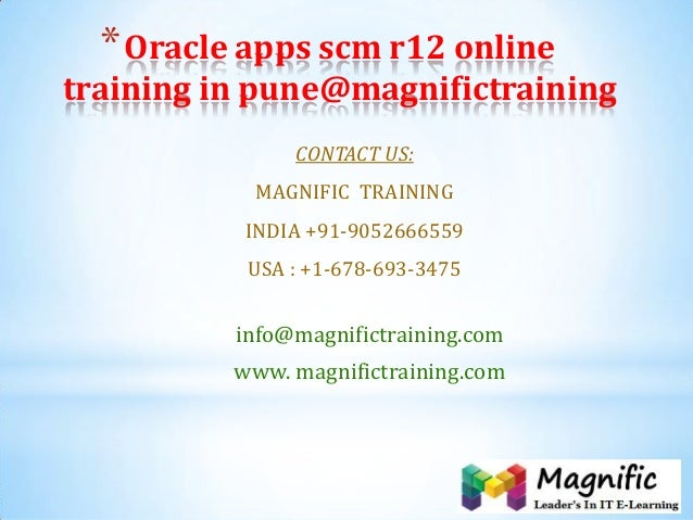 *Oracle apps scm r12 online training in pune@magnifictraining CONTACT US: MAGNIFIC TRAINING INDIA +91-9052666559 USA : +1-...