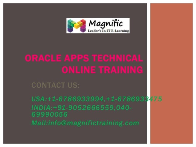 ORACLE APPS TECHNICAL ONLINE TRAINING CONTACT US: USA:+1-6786933994,+1-6786933475 INDIA:+91-9052666559,04069990056 Mail:in...