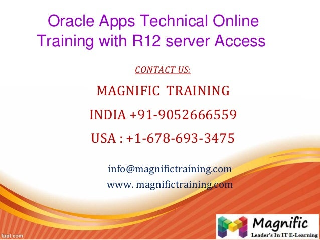 Oracle Apps Technical Online Training with R12 server Access CONTACT US: MAGNIFIC TRAINING INDIA +91-9052666559 USA : +1-6...