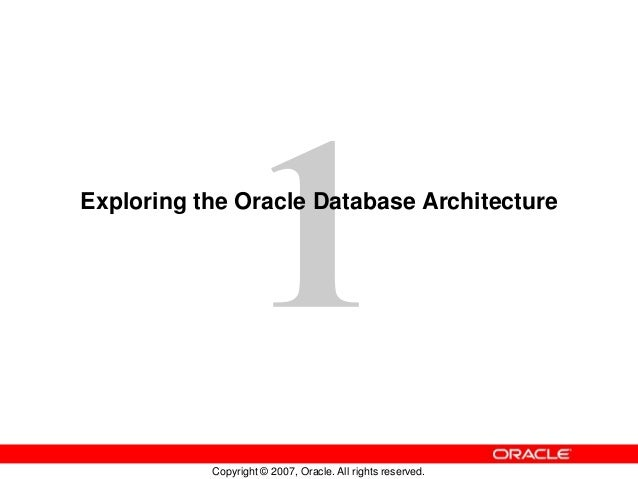Copyright © 2007, Oracle. All rights reserved. Exploring the Oracle Database Architecture