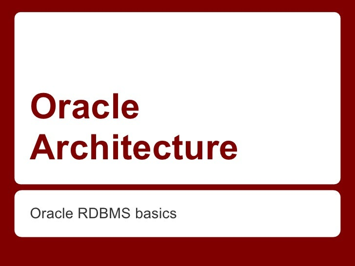 OracleArchitectureOracle RDBMS basics