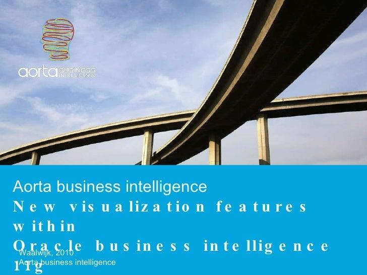 Aorta business intelligence New visualization features within  Oracle business intelligence 11g Waalwijk, 2010 Aorta busin...