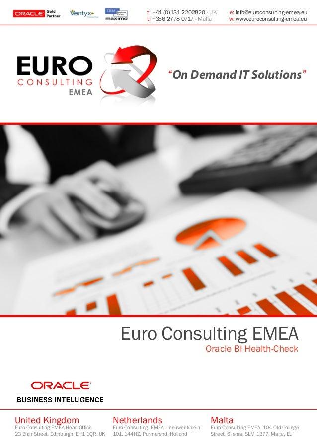 Euro Consulting EMEAOracle BI Health-CheckUnited KingdomEuro Consulting EMEA Head Office,23 Blair Street, Edinburgh, EH1 1...
