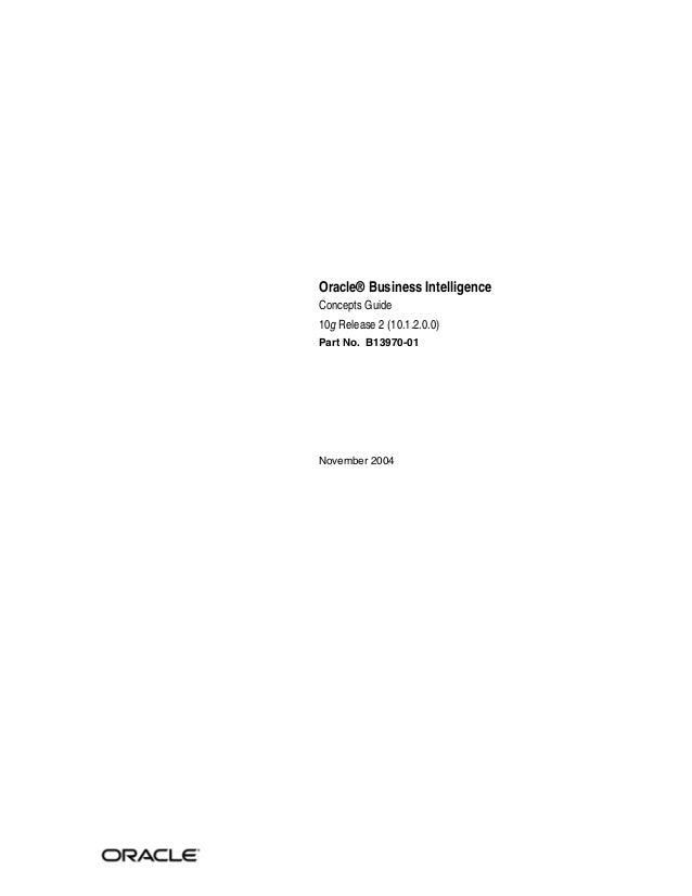 Oracle® Business Intelligence Concepts Guide 10g Release 2 (10.1.2.0.0) Part No. B13970-01 November 2004