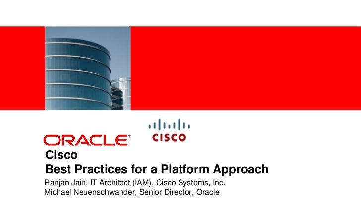 <Insert Picture Here>CiscoBest Practices for a Platform ApproachRanjan Jain, IT Architect (IAM), Cisco Systems, Inc.Michae...