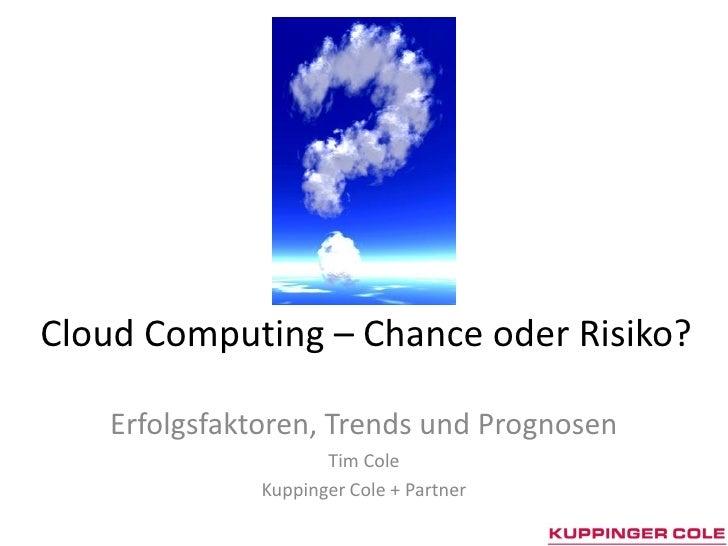 Cloud Computing – Chance oder Risiko?     Erfolgsfaktoren, Trends und Prognosen                      Tim Cole             ...