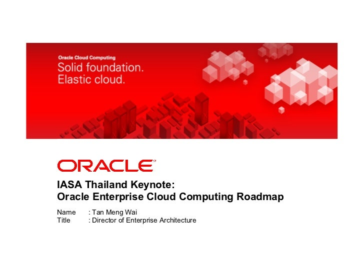 <Insert Picture Here>IASA Thailand Keynote:Oracle Enterprise Cloud Computing RoadmapName    : Tan Meng WaiTitle   : Direct...