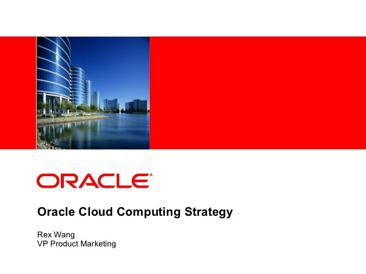 Oracle Cloud Computing Strategy Rex Wang VP Product Marketing