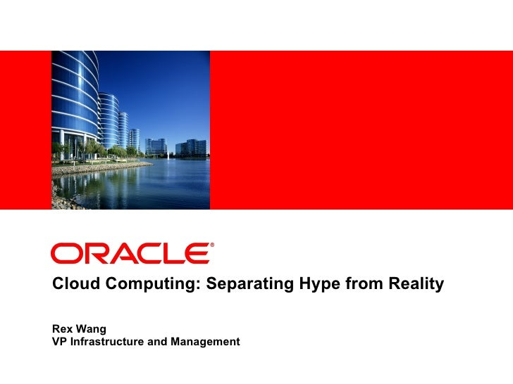 Cloud Computing: Separating Hype from Reality Rex Wang VP Infrastructure and Management