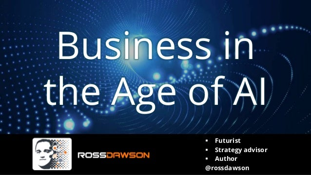 Business in the Age of AI ▪ Futurist ▪ Strategy advisor ▪ Author @rossdawson