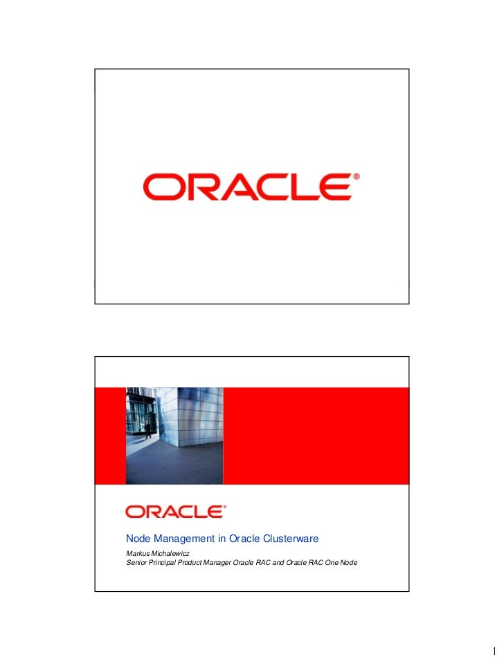 <Insert Picture Here>Node Management in Oracle ClusterwareMarkus MichalewiczSenior Principal Product Manager Oracle RAC an...