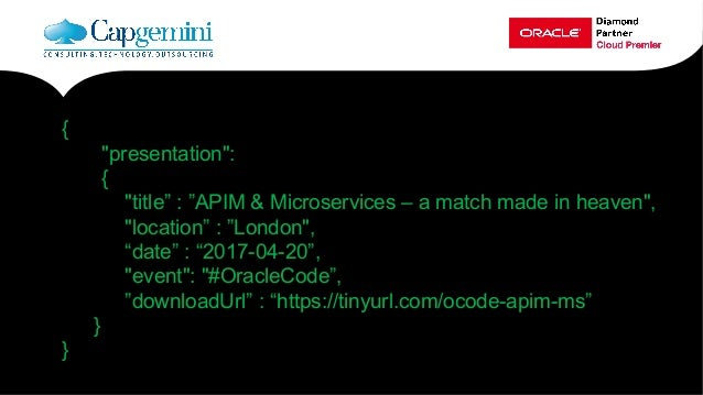 "{ ""presentation"": { ""title"" : ""APIM & Microservices – a match made in heaven"", ""location"" : ""London"", ""date"" : ""2017-04-20..."