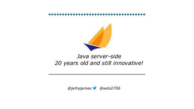 Java server-side 20 years old and still innovative! @jefrajames @sebi2706