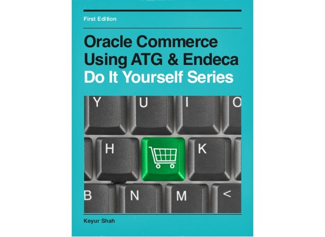 Keyur Shah First Edition Oracle Commerce Using ATG & Endeca Do It Yourself Series