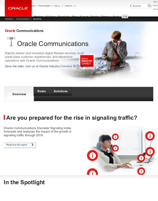In the Spotlight Are you prepared for the rise in signaling traffic? Oracle Communications Oracle Communications Rapidly d...