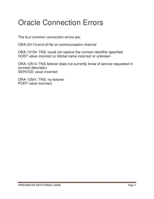 PREPARED BY RAVI KUMAR LANKE Page 1Oracle Connection ErrorsThe four common connection errors are:ORA-03113:end-of-file on ...