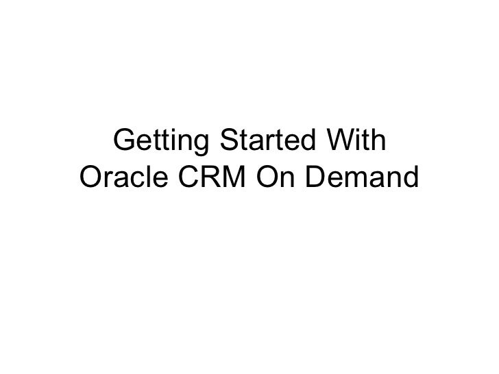 Getting Started With Oracle CRM On Demand
