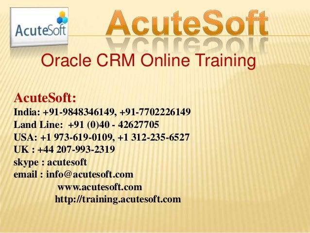 Oracle CRM Online Training AcuteSoft: India: +91-9848346149, +91-7702226149 Land Line: +91 (0)40 - 42627705 USA: +1 973-61...